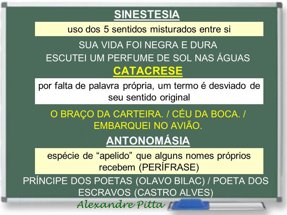 Alexandre Pitta SINESTESIA uso dos 5 sentidos misturados entre si SUA VIDA FOI NEGRA E DURA ESCUTEI UM PERFUME DE SOL NAS ÁGUAS CATACRESE por falta de