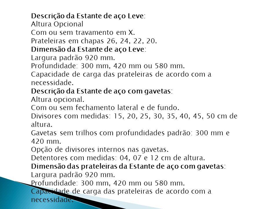 Descrição da Estante de aço Leve: Altura Opcional Com ou sem travamento em X. Prateleiras em chapas 26, 24, 22, 20. Dimensão da Estante de aço Leve: L