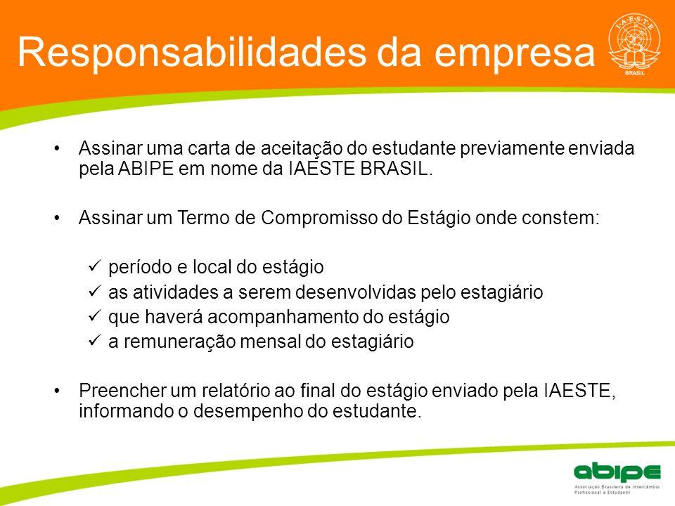 Quem é a ABIPE? Responsabilidades da empresa Assinar uma carta de aceitação do estudante previamente enviada pela ABIPE em nome da IAESTE BRASIL. Assi