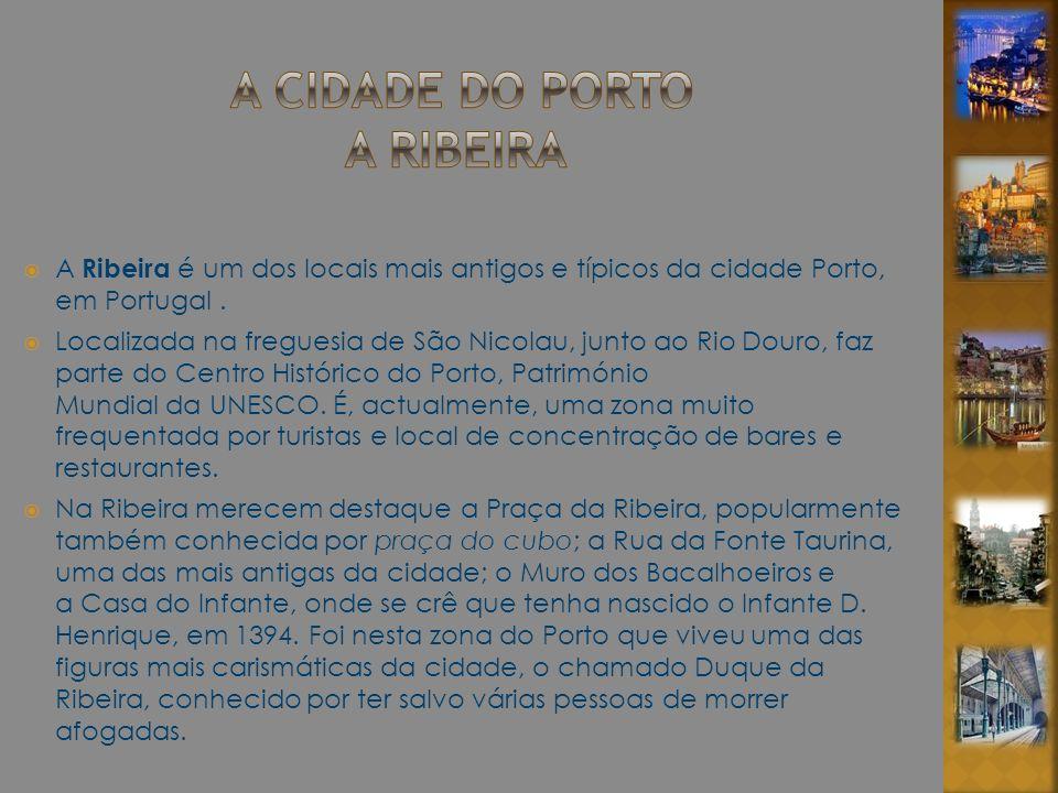 A Ribeira é um dos locais mais antigos e típicos da cidade Porto, em Portugal. Localizada na freguesia de São Nicolau, junto ao Rio Douro, faz parte d