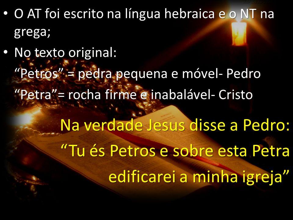 O AT foi escrito na língua hebraica e o NT na grega; O AT foi escrito na língua hebraica e o NT na grega; No texto original: No texto original: Petros