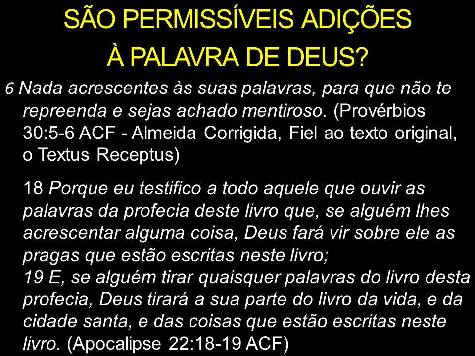 SÃO PERMISSÍVEIS ADIÇÕES À PALAVRA DE DEUS.
