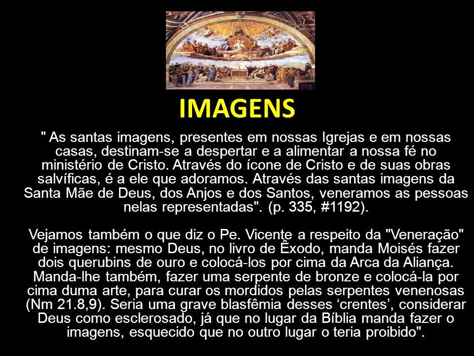 IMAGENS As santas imagens, presentes em nossas Igrejas e em nossas casas, destinam-se a despertar e a alimentar a nossa fé no ministério de Cristo.