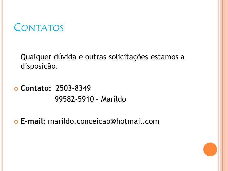 C ONTATOS Qualquer dúvida e outras solicitações estamos a disposição. Contato: 2503-8349 99582-5910 – Marildo E-mail: marildo.conceicao@hotmail.com