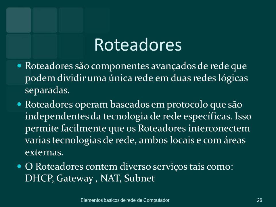Roteadores Roteadores são componentes avançados de rede que podem dividir uma única rede em duas redes lógicas separadas. Roteadores operam baseados e