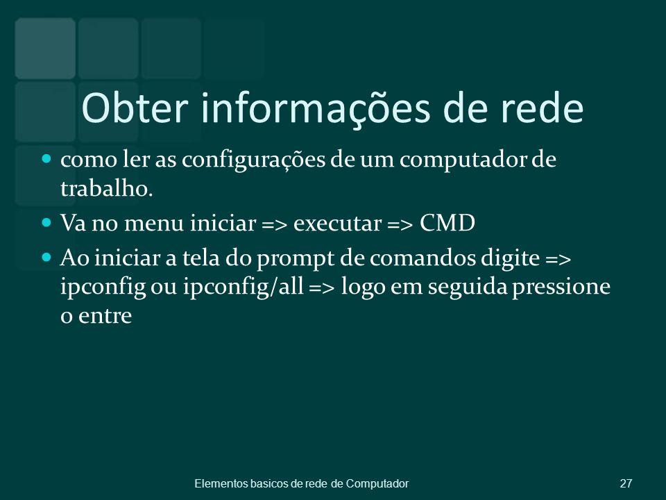 Obter informações de rede como ler as configurações de um computador de trabalho. Va no menu iniciar => executar => CMD Ao iniciar a tela do prompt de