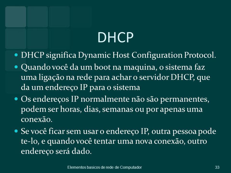 DHCP DHCP significa Dynamic Host Configuration Protocol. Quando você da um boot na maquina, o sistema faz uma ligação na rede para achar o servidor DH