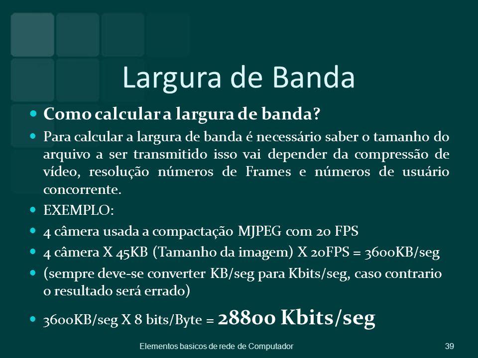 Largura de Banda Como calcular a largura de banda? Para calcular a largura de banda é necessário saber o tamanho do arquivo a ser transmitido isso vai