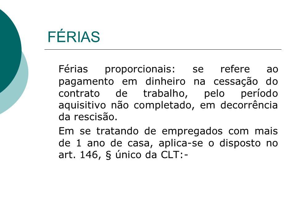 FÉRIAS Férias proporcionais: se refere ao pagamento em dinheiro na cessação do contrato de trabalho, pelo período aquisitivo não completado, em decorrência da rescisão.