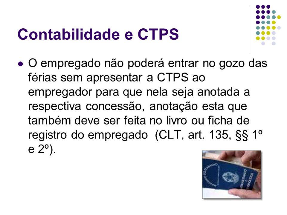 Contabilidade e CTPS O empregado não poderá entrar no gozo das férias sem apresentar a CTPS ao empregador para que nela seja anotada a respectiva conc