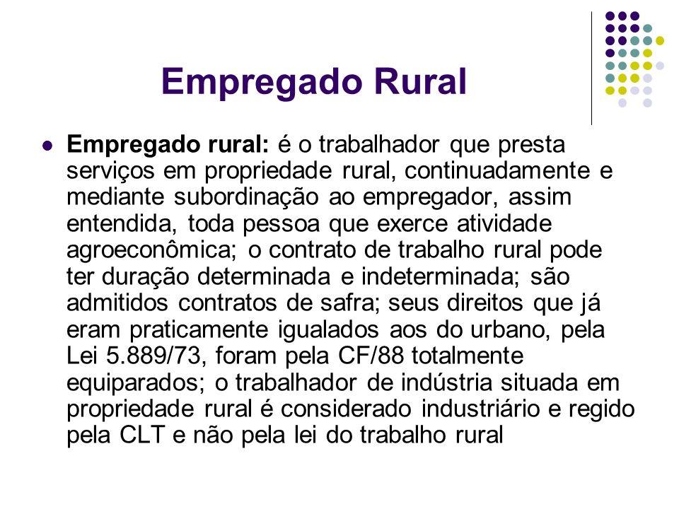 Empregado Rural Empregado rural: é o trabalhador que presta serviços em propriedade rural, continuadamente e mediante subordinação ao empregador, assi