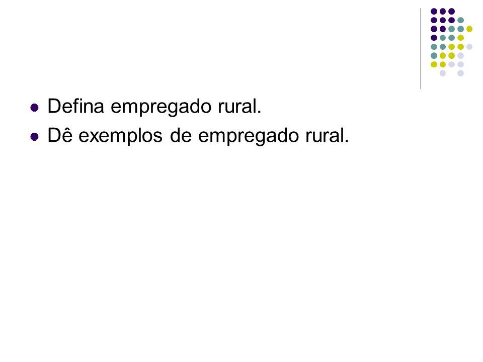 Defina empregado rural. Dê exemplos de empregado rural.