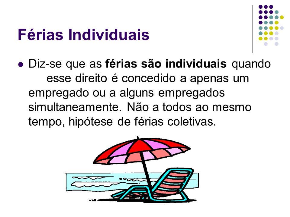 Férias Individuais Diz-se que as férias são individuais quando esse direito é concedido a apenas um empregado ou a alguns empregados simultaneamente.