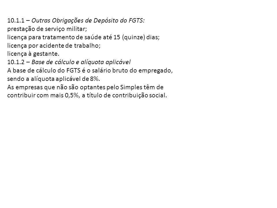 10.1.1 – Outras Obrigações de Depósito do FGTS: prestação de serviço militar; licença para tratamento de saúde até 15 (quinze) dias; licença por acide