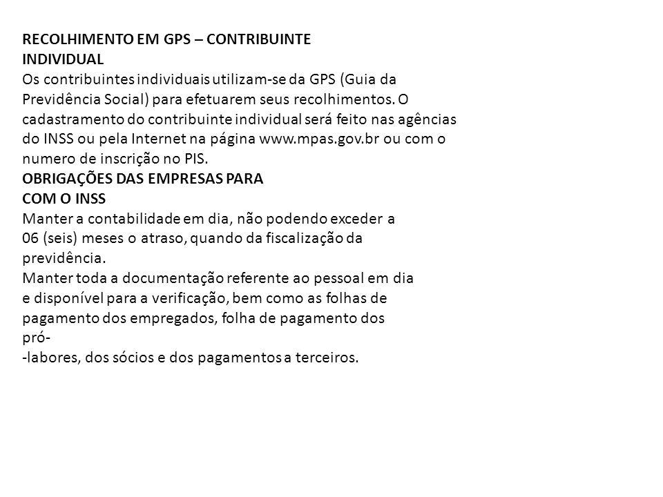 RECOLHIMENTO EM GPS – CONTRIBUINTE INDIVIDUAL Os contribuintes individuais utilizam-se da GPS (Guia da Previdência Social) para efetuarem seus recolhi