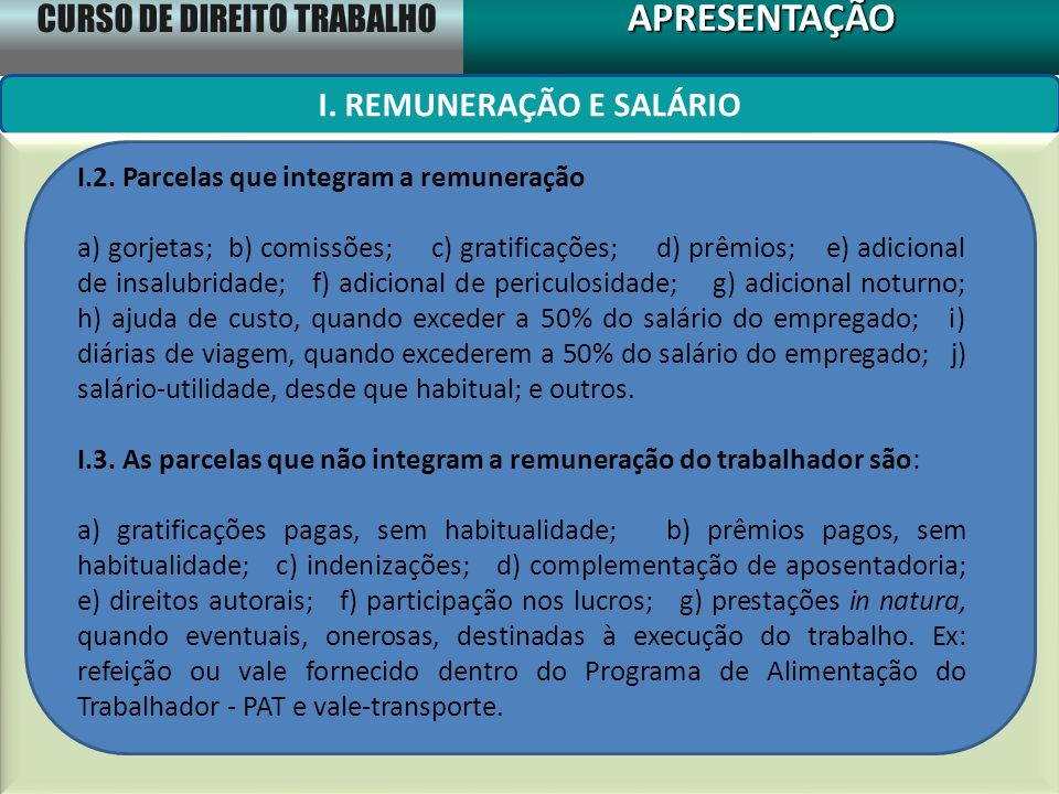 CURSO DE DIREITO TRABALHO APRESENTAÇÃOAPRESENTAÇÃO I. REMUNERAÇÃO E SALÁRIO I.2. Parcelas que integram a remuneração a) gorjetas; b) comissões; c) gra