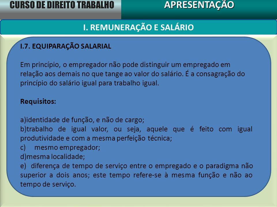 CURSO DE DIREITO TRABALHO APRESENTAÇÃOAPRESENTAÇÃO I. REMUNERAÇÃO E SALÁRIO I.7. EQUIPARAÇÃO SALARIAL Em princípio, o empregador não pode distinguir u