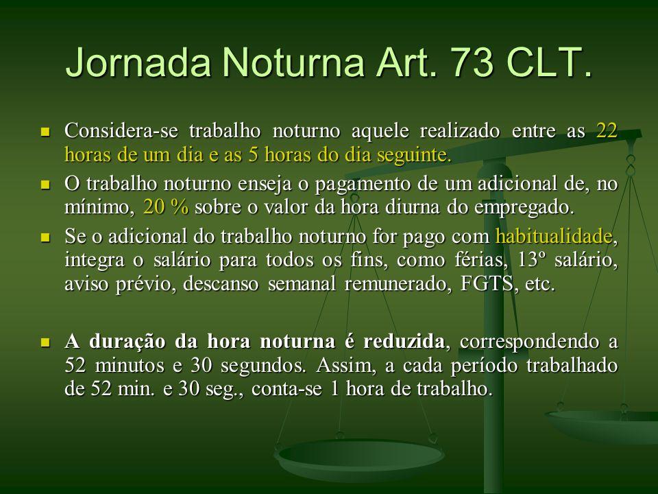 Jornada Noturna Art. 73 CLT. Considera-se trabalho noturno aquele realizado entre as 22 horas de um dia e as 5 horas do dia seguinte. Considera-se tra