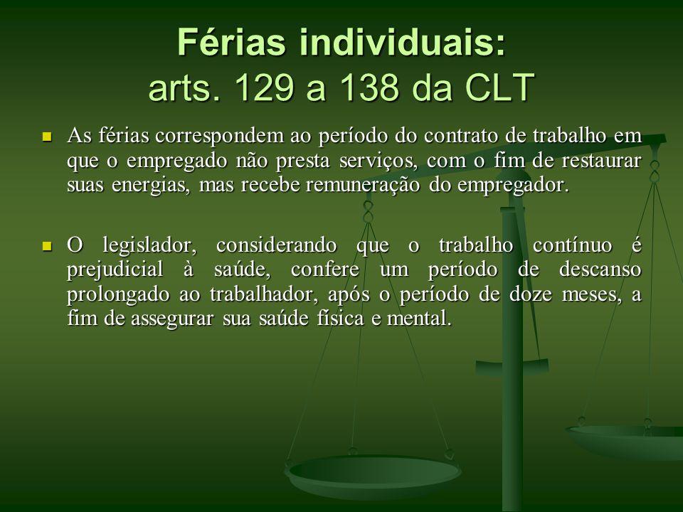Férias individuais: arts. 129 a 138 da CLT As férias correspondem ao período do contrato de trabalho em que o empregado não presta serviços, com o fim