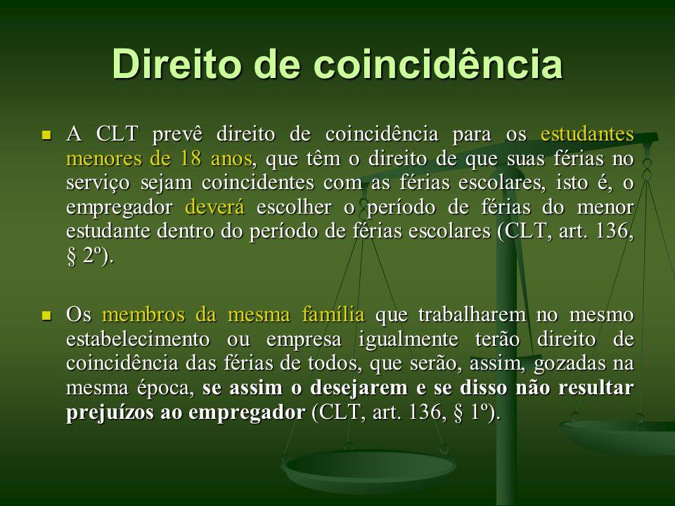 Direito de coincidência A CLT prevê direito de coincidência para os estudantes menores de 18 anos, que têm o direito de que suas férias no serviço sej