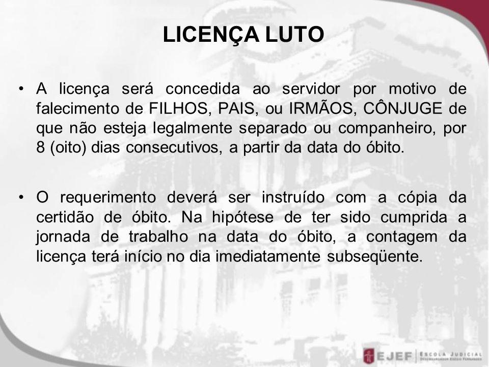 LICENÇA LUTO A licença será concedida ao servidor por motivo de falecimento de FILHOS, PAIS, ou IRMÃOS, CÔNJUGE de que não esteja legalmente separado