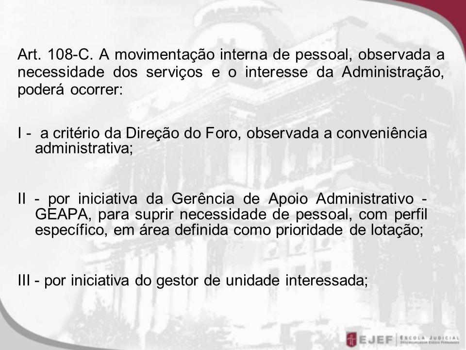 Art. 108-C. A movimentação interna de pessoal, observada a necessidade dos serviços e o interesse da Administração, poderá ocorrer: I - a critério da