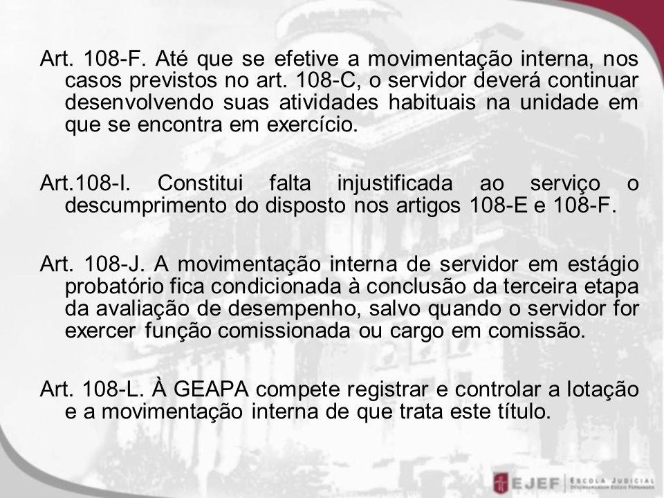 Art. 108-F. Até que se efetive a movimentação interna, nos casos previstos no art. 108-C, o servidor deverá continuar desenvolvendo suas atividades ha