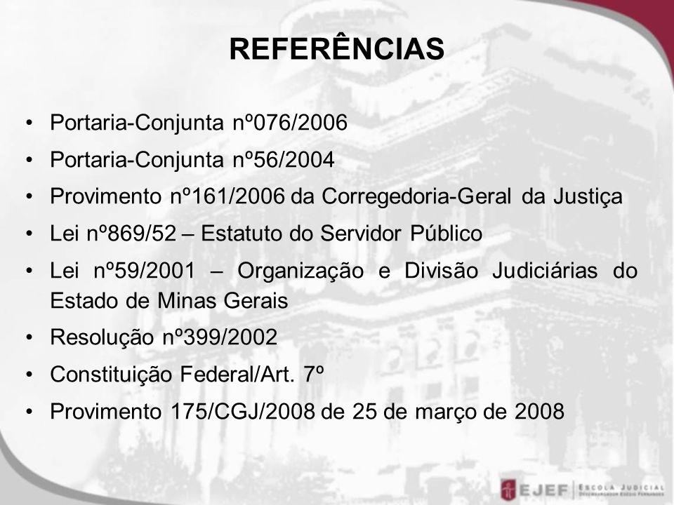 REFERÊNCIAS Portaria-Conjunta nº076/2006 Portaria-Conjunta nº56/2004 Provimento nº161/2006 da Corregedoria-Geral da Justiça Lei nº869/52 – Estatuto do