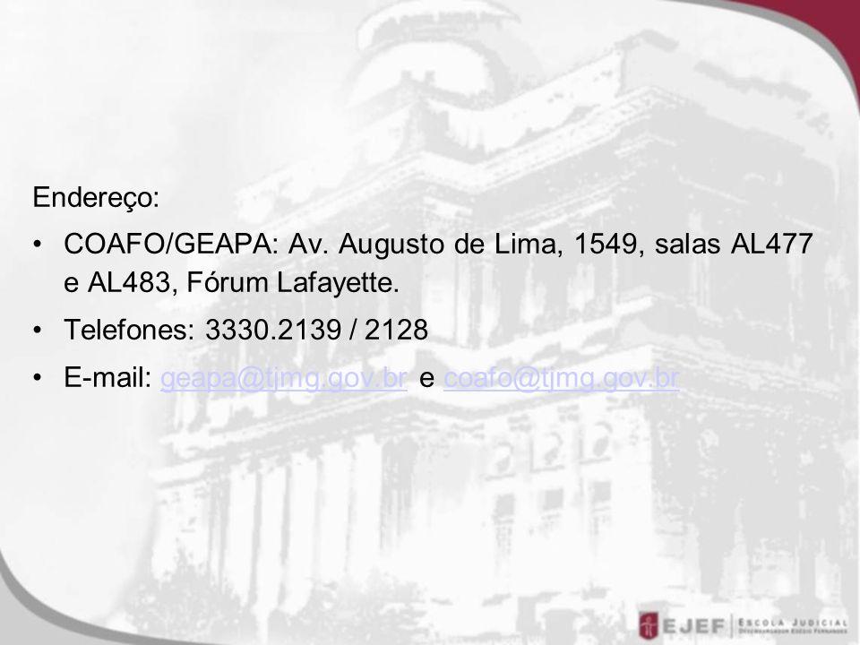 Endereço: COAFO/GEAPA: Av. Augusto de Lima, 1549, salas AL477 e AL483, Fórum Lafayette. Telefones: 3330.2139 / 2128 E-mail: geapa@tjmg.gov.br e coafo@