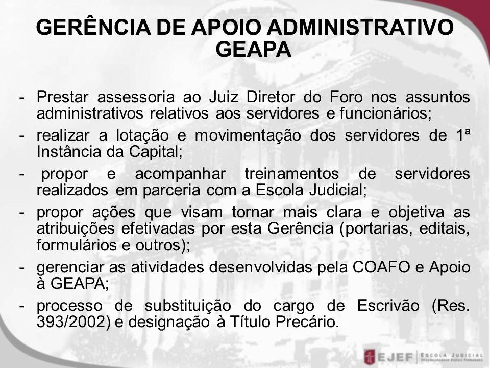 GERÊNCIA DE APOIO ADMINISTRATIVO GEAPA -Prestar assessoria ao Juiz Diretor do Foro nos assuntos administrativos relativos aos servidores e funcionário