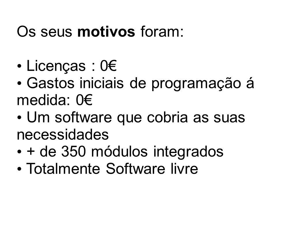 Os seus motivos foram: Licenças : 0 Gastos iniciais de programação á medida: 0 Um software que cobria as suas necessidades + de 350 módulos integrados Totalmente Software livre