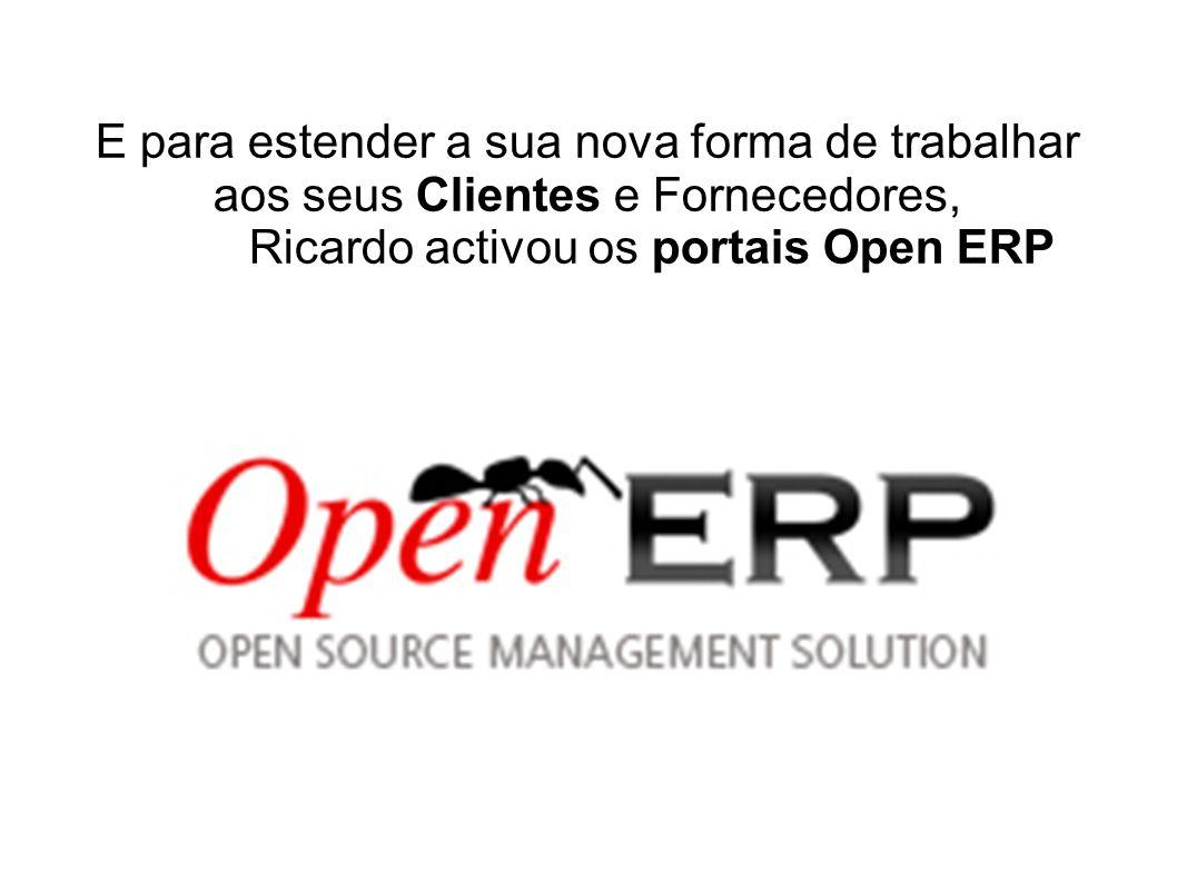 E para estender a sua nova forma de trabalhar aos seus Clientes e Fornecedores, Ricardo activou os portais Open ERP