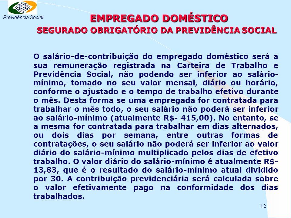 12 EMPREGADO DOMÉSTICO SEGURADO OBRIGATÓRIO DA PREVIDÊNCIA SOCIAL EMPREGADO DOMÉSTICO SEGURADO OBRIGATÓRIO DA PREVIDÊNCIA SOCIAL O salário-de-contribu
