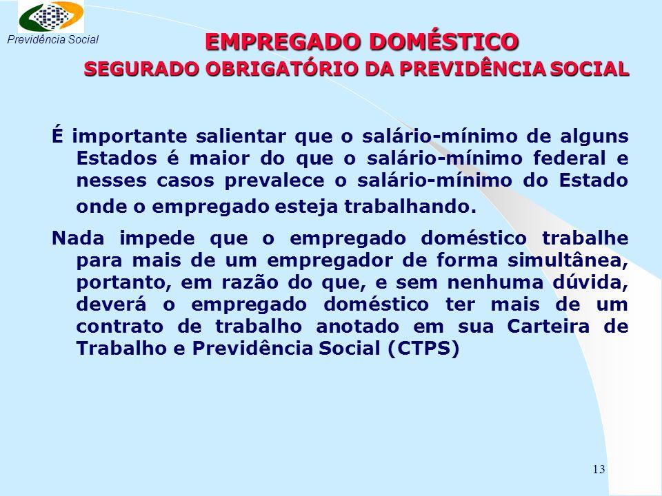 13 EMPREGADO DOMÉSTICO SEGURADO OBRIGATÓRIO DA PREVIDÊNCIA SOCIAL EMPREGADO DOMÉSTICO SEGURADO OBRIGATÓRIO DA PREVIDÊNCIA SOCIAL É importante salienta