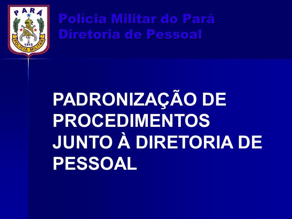 Polícia Militar do Pará Diretoria de Pessoal PADRONIZAÇÃO DE PROCEDIMENTOS JUNTO À DIRETORIA DE PESSOAL