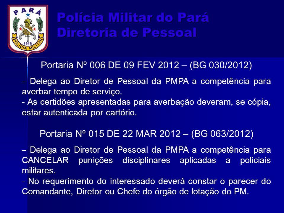 Polícia Militar do Pará Diretoria de Pessoal Portaria Nº 006 DE 09 FEV 2012 – (BG 030/2012) – Delega ao Diretor de Pessoal da PMPA a competência para