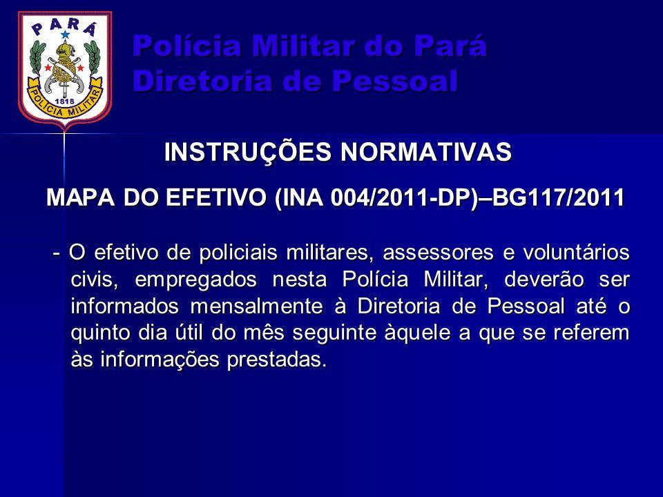 Polícia Militar do Pará Diretoria de Pessoal INSTRUÇÕES NORMATIVAS MAPA DO EFETIVO (INA 004/2011-DP)–BG117/2011 - O efetivo de policiais militares, as