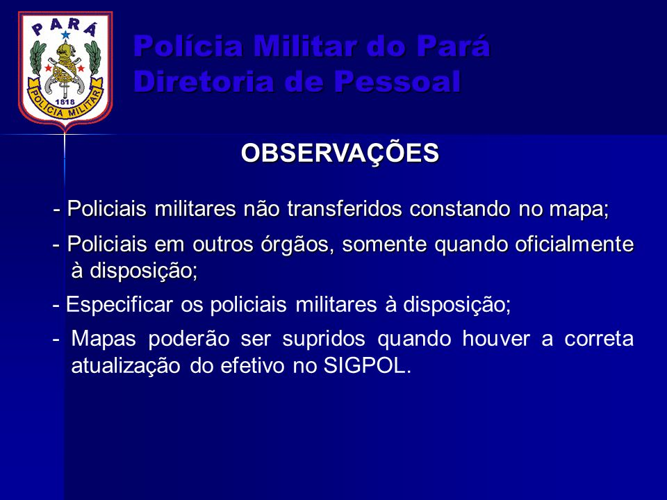 Polícia Militar do Pará Diretoria de Pessoal OBSERVAÇÕES - Policiais militares não transferidos constando no mapa; - Policiais militares não transferi
