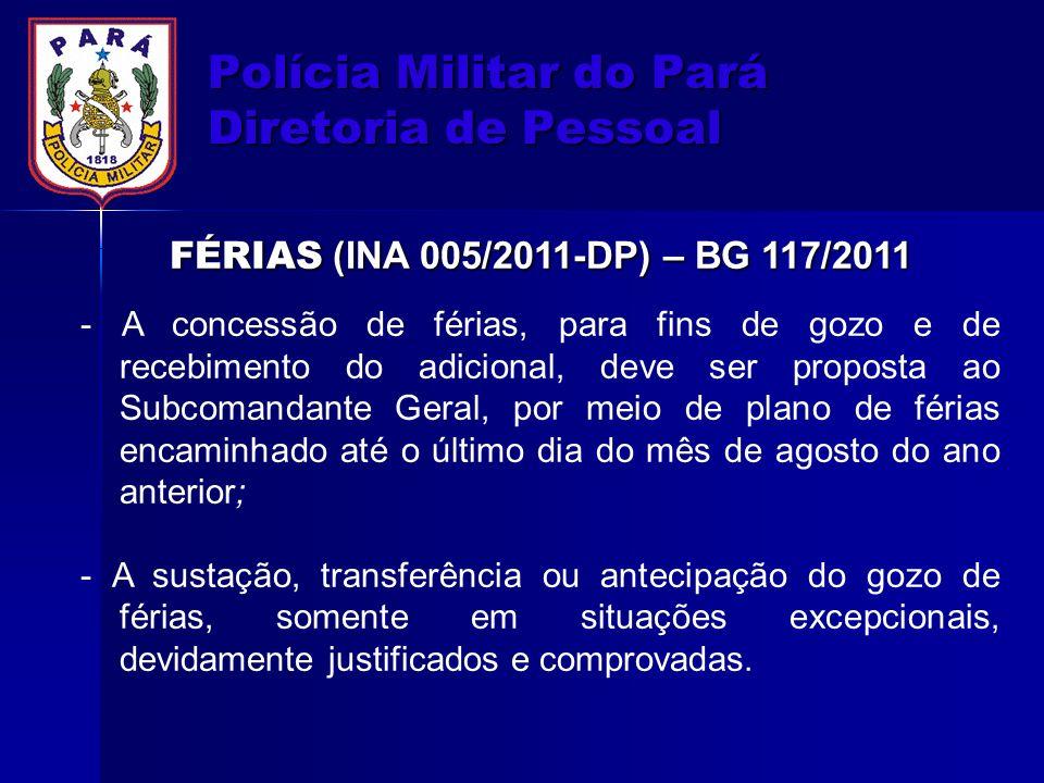 Polícia Militar do Pará Diretoria de Pessoal FÉRIAS (INA 005/2011-DP) – BG 117/2011 - A concessão de férias, para fins de gozo e de recebimento do adi