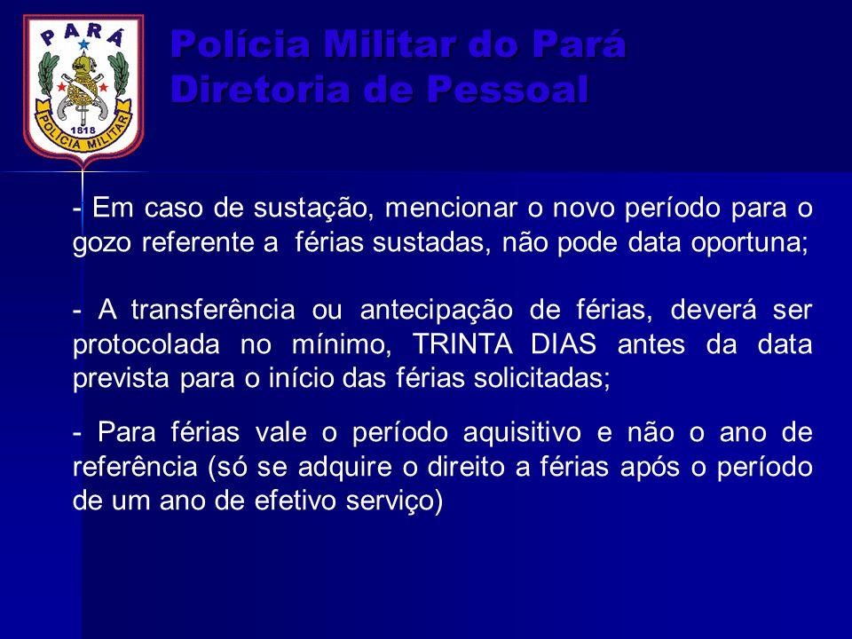 Polícia Militar do Pará Diretoria de Pessoal - Em caso de sustação, mencionar o novo período para o gozo referente a férias sustadas, não pode data op