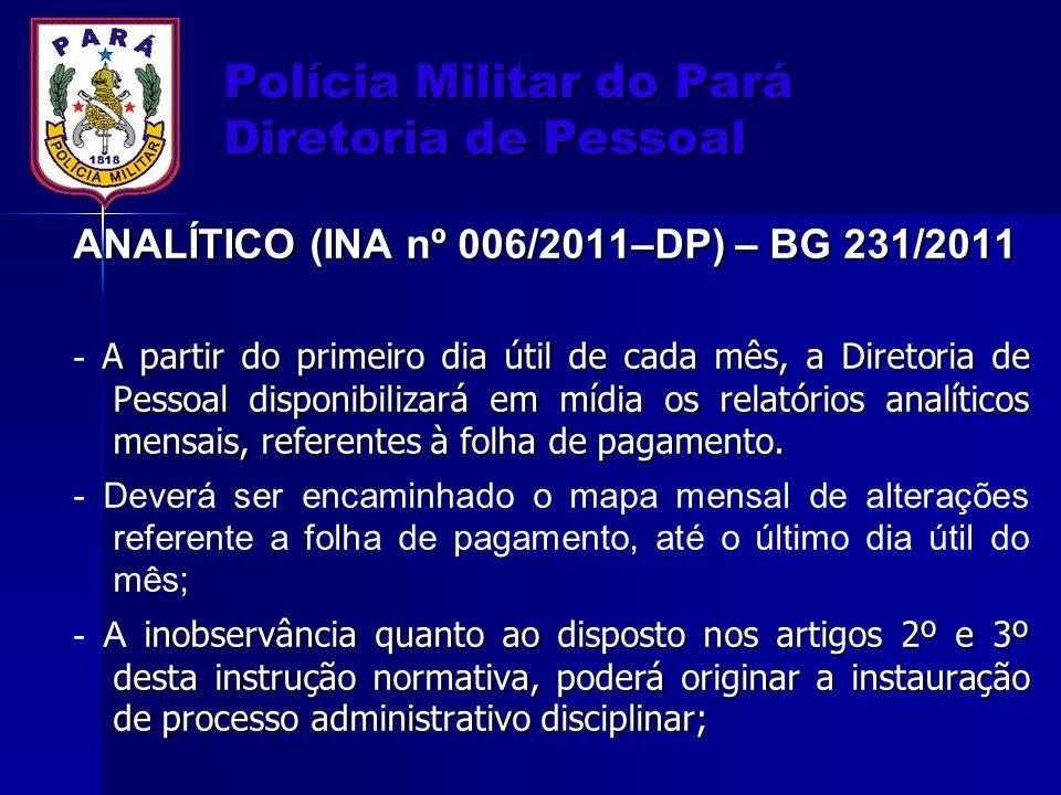 Polícia Militar do Pará Diretoria de Pessoal ANALÍTICO (INA nº 006/2011–DP) – BG 231/2011 A partir do primeiro dia útil de cada mês, a Diretoria de Pe