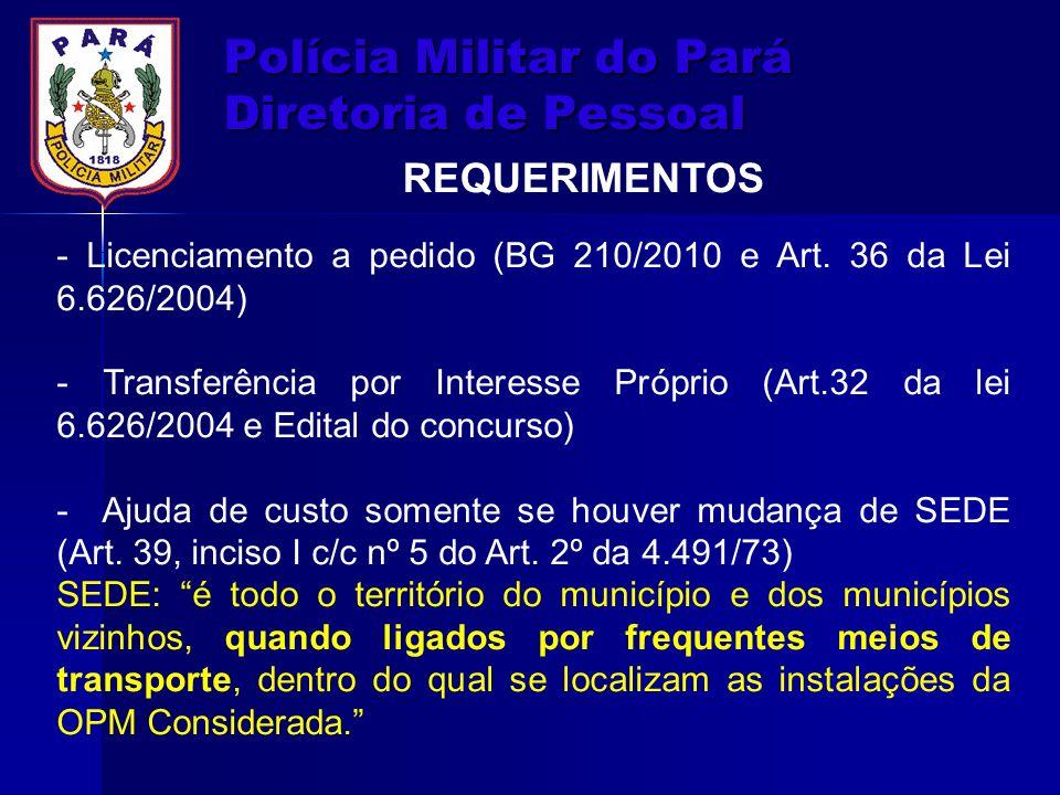 Polícia Militar do Pará Diretoria de Pessoal REQUERIMENTOS - Licenciamento a pedido (BG 210/2010 e Art. 36 da Lei 6.626/2004) - Transferência por Inte