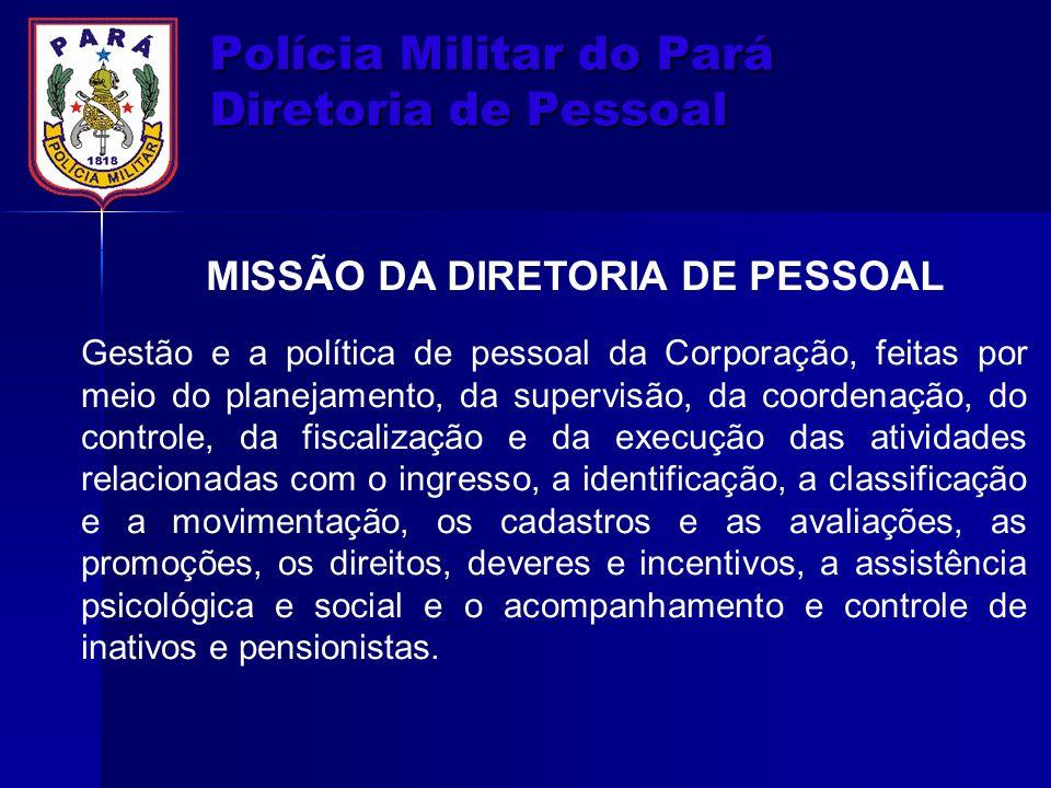 Polícia Militar do Pará Diretoria de Pessoal Gestão e a política de pessoal da Corporação, feitas por meio do planejamento, da supervisão, da coordena