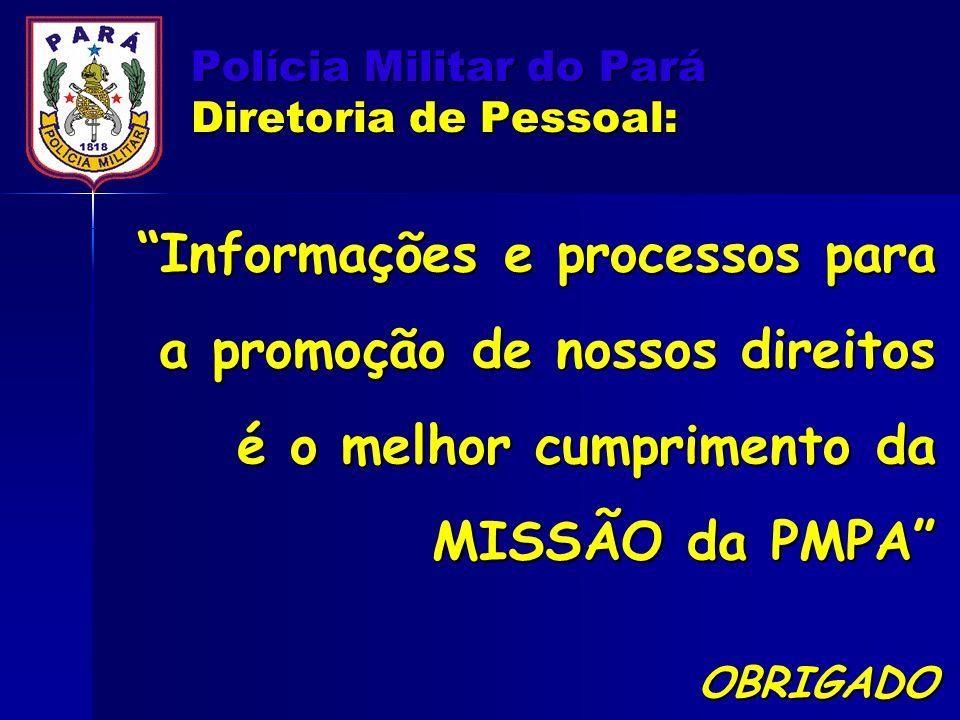 Polícia Militar do Pará Diretoria de Pessoal: Informações e processos para a promoção de nossos direitos é o melhor cumprimento da MISSÃO da PMPA OBRI
