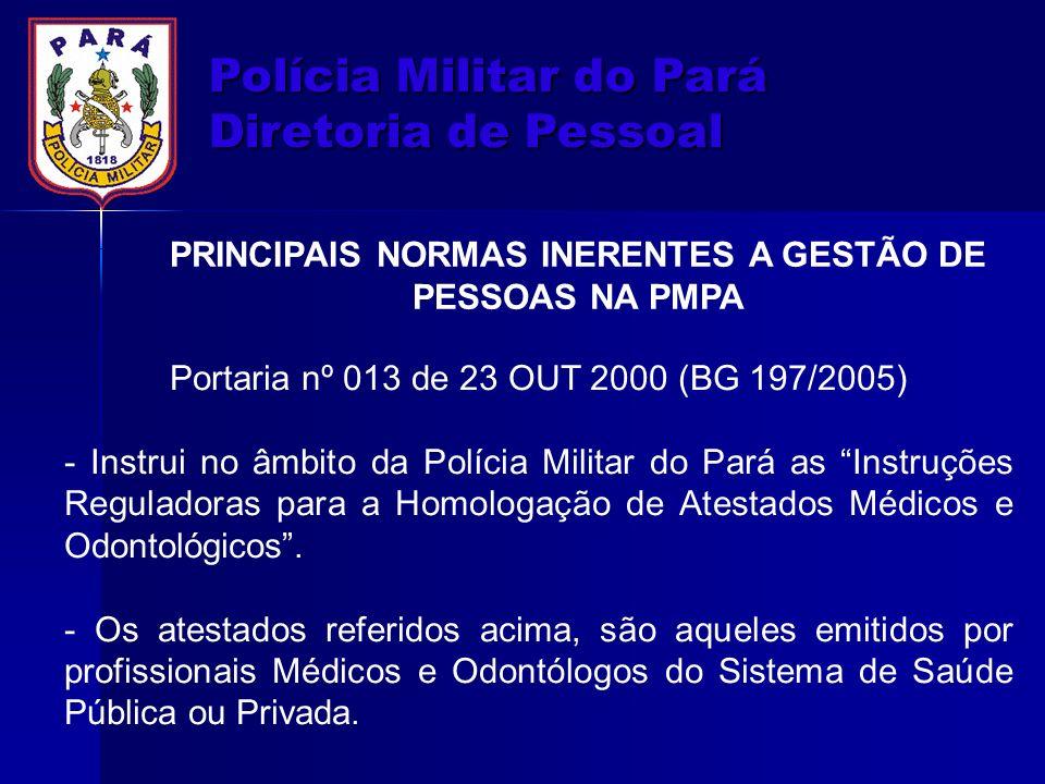 Polícia Militar do Pará Diretoria de Pessoal PRINCIPAIS NORMAS INERENTES A GESTÃO DE PESSOAS NA PMPA Portaria nº 013 de 23 OUT 2000 (BG 197/2005) - In