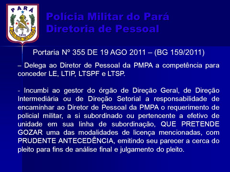 Polícia Militar do Pará Diretoria de Pessoal Portaria Nº 355 DE 19 AGO 2011 – (BG 159/2011) – Delega ao Diretor de Pessoal da PMPA a competência para