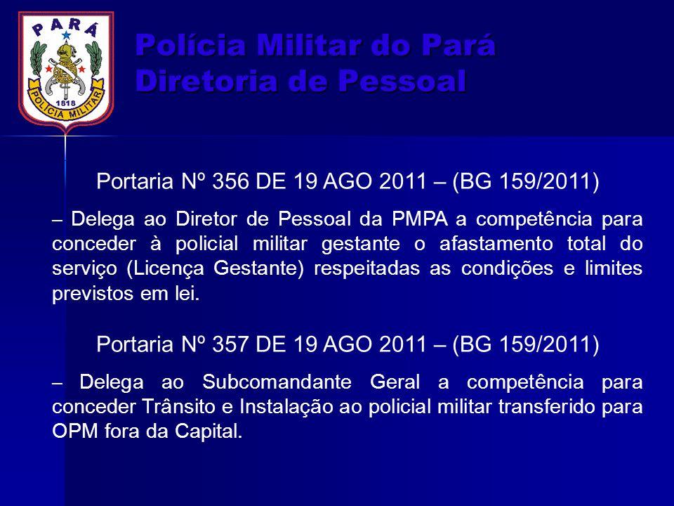 Polícia Militar do Pará Diretoria de Pessoal Portaria Nº 356 DE 19 AGO 2011 – (BG 159/2011) – Delega ao Diretor de Pessoal da PMPA a competência para