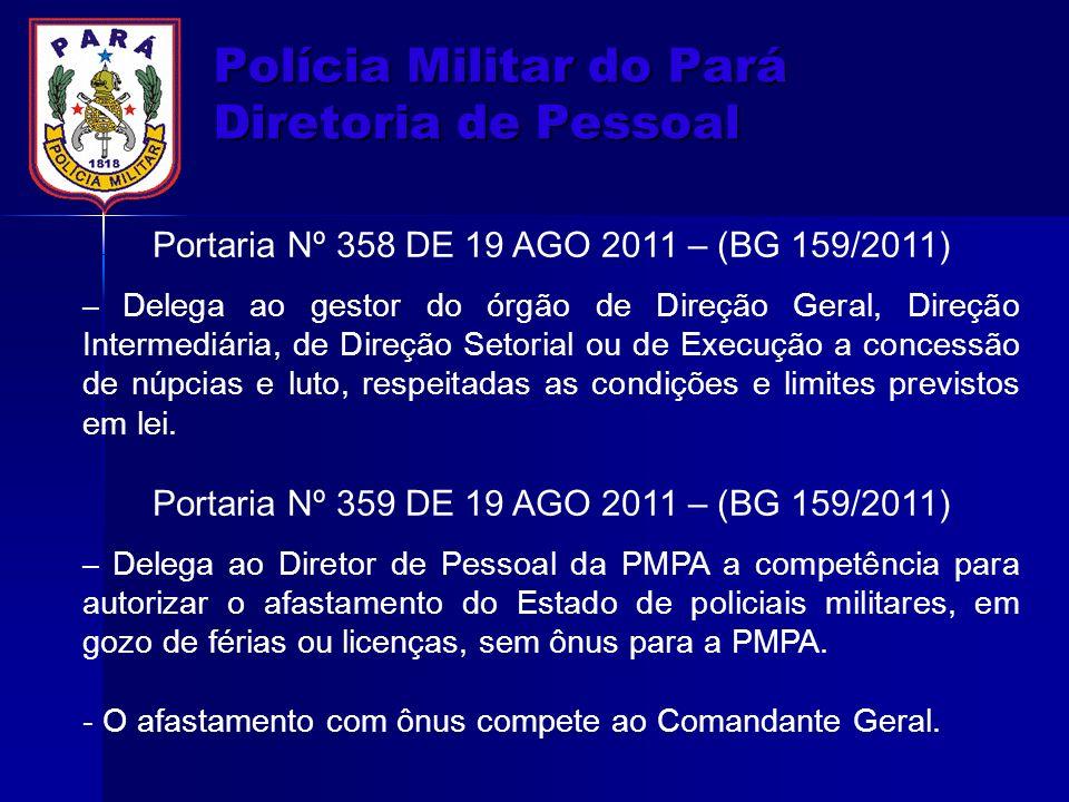 Polícia Militar do Pará Diretoria de Pessoal Portaria Nº 358 DE 19 AGO 2011 – (BG 159/2011) – Delega ao gestor do órgão de Direção Geral, Direção Inte