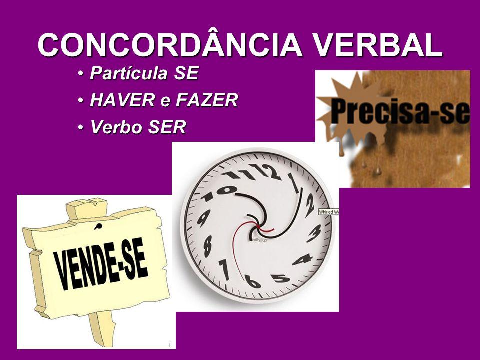 CONCORDÂNCIA VERBAL Partícula SEPartícula SE HAVER e FAZERHAVER e FAZER Verbo SERVerbo SER