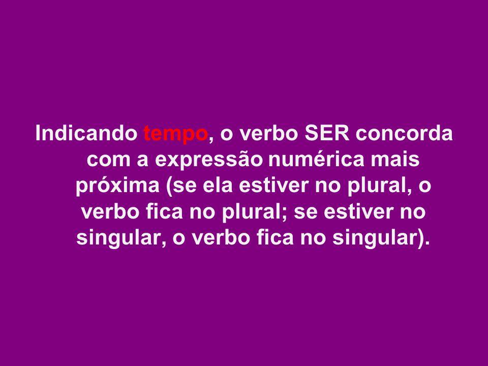 Indicando tempo, o verbo SER concorda com a expressão numérica mais próxima (se ela estiver no plural, o verbo fica no plural; se estiver no singular,
